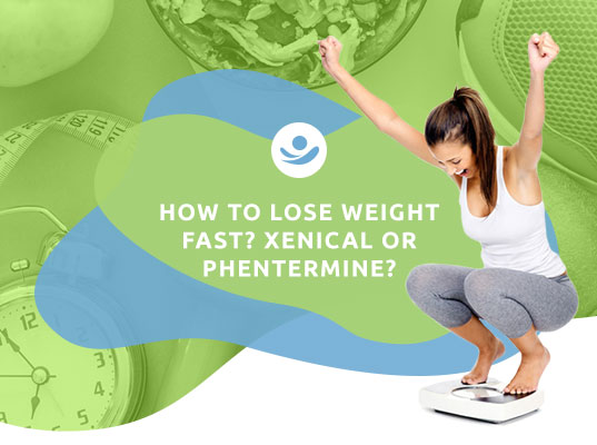 How to lose weight fast? Xenical or Phentermine?